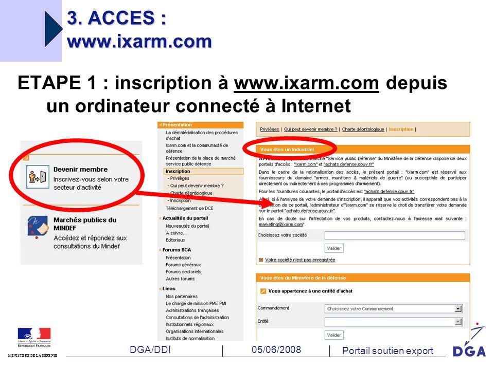 DGA/DDI MINISTÈRE DE LA DÉFENSE 05/06/2008 Portail soutien export ETAPE 1 : inscription à www.ixarm.com depuis un ordinateur connecté à Internet 3.