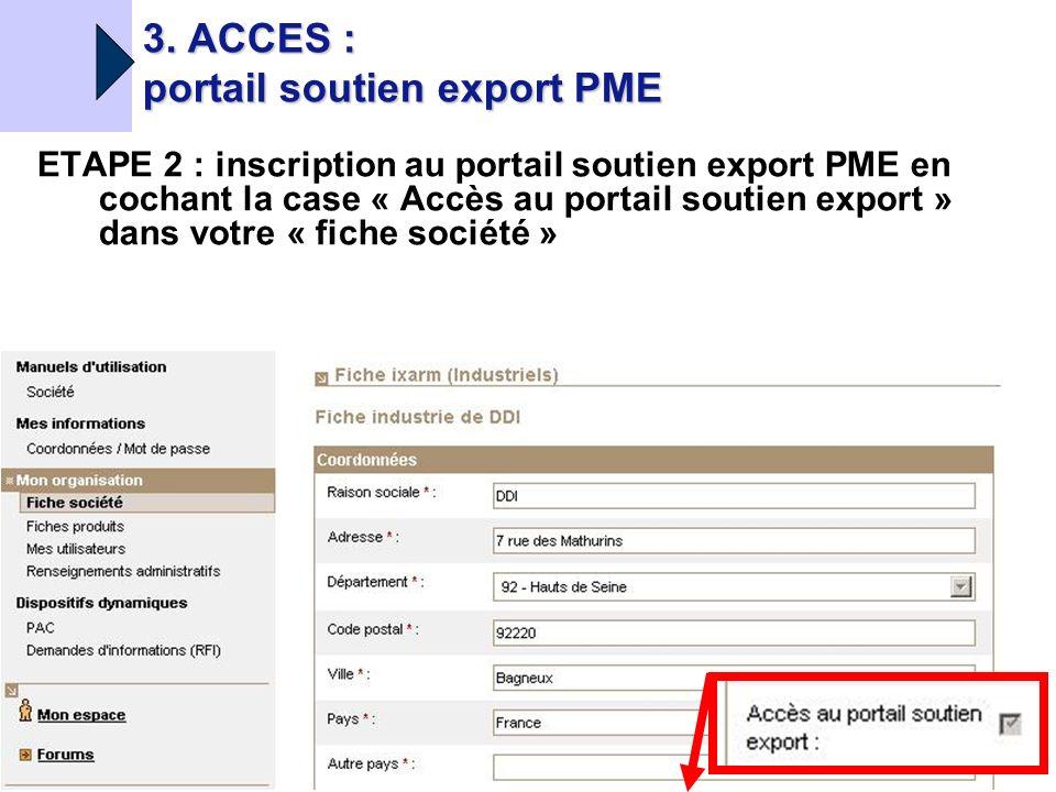 DGA/DDI MINISTÈRE DE LA DÉFENSE 05/06/2008 Portail soutien export ETAPE 2 : inscription au portail soutien export PME en cochant la case « Accès au portail soutien export » dans votre « fiche société » 3.