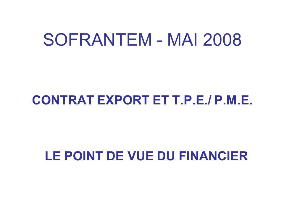 SOFRANTEM - MAI 2008 CONTRAT EXPORT ET T.P.E./ P.M.E. LE POINT DE VUE DU FINANCIER