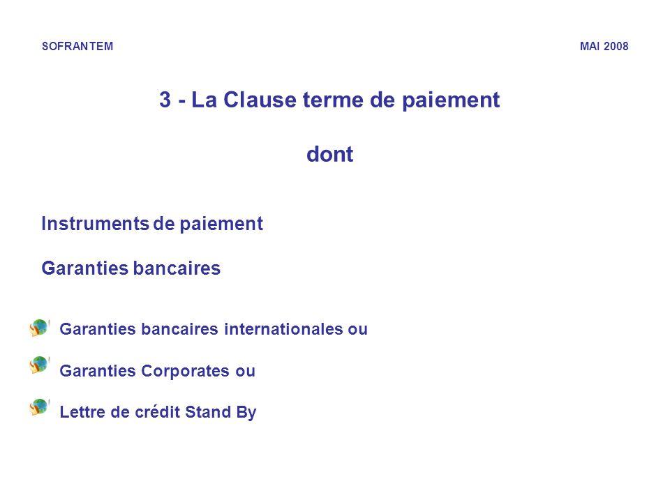 SOFRANTEM MAI 2008 3 - La Clause terme de paiement dont Instruments de paiement Garanties bancaires Garanties bancaires internationales ou Garanties C