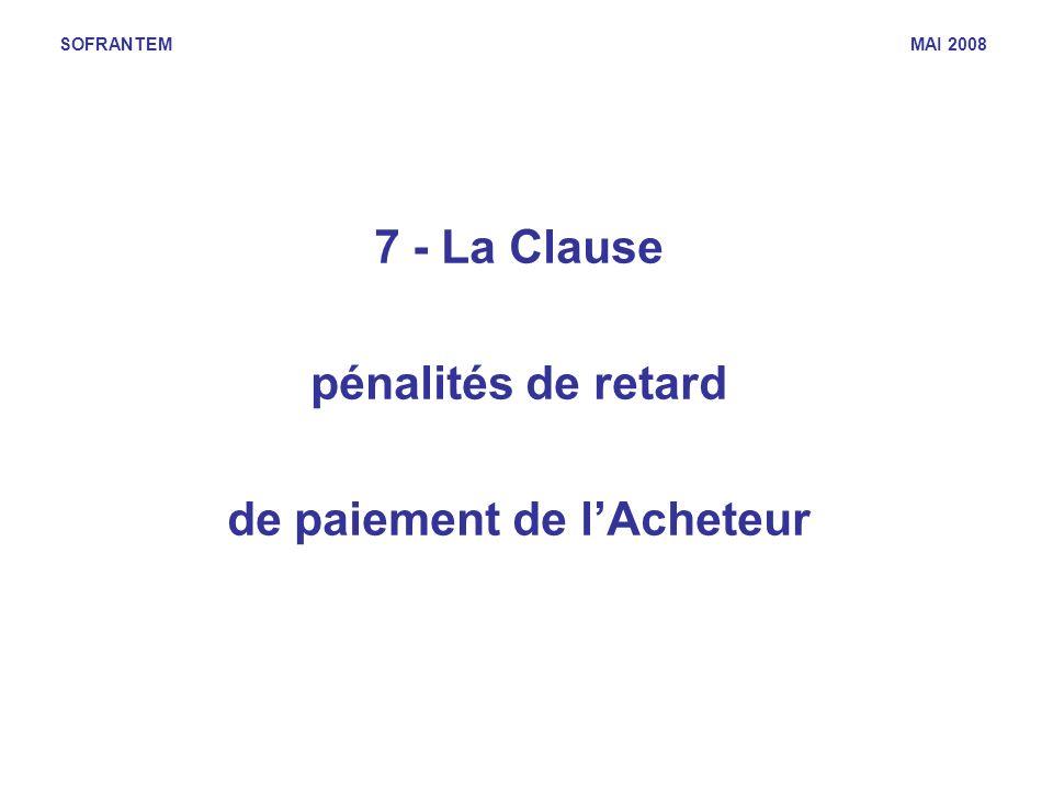 SOFRANTEM MAI 2008 7 - La Clause pénalités de retard de paiement de lAcheteur