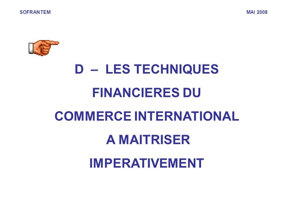 SOFRANTEM MAI 2008 D – LES TECHNIQUES FINANCIERES DU COMMERCE INTERNATIONAL A MAITRISER IMPERATIVEMENT