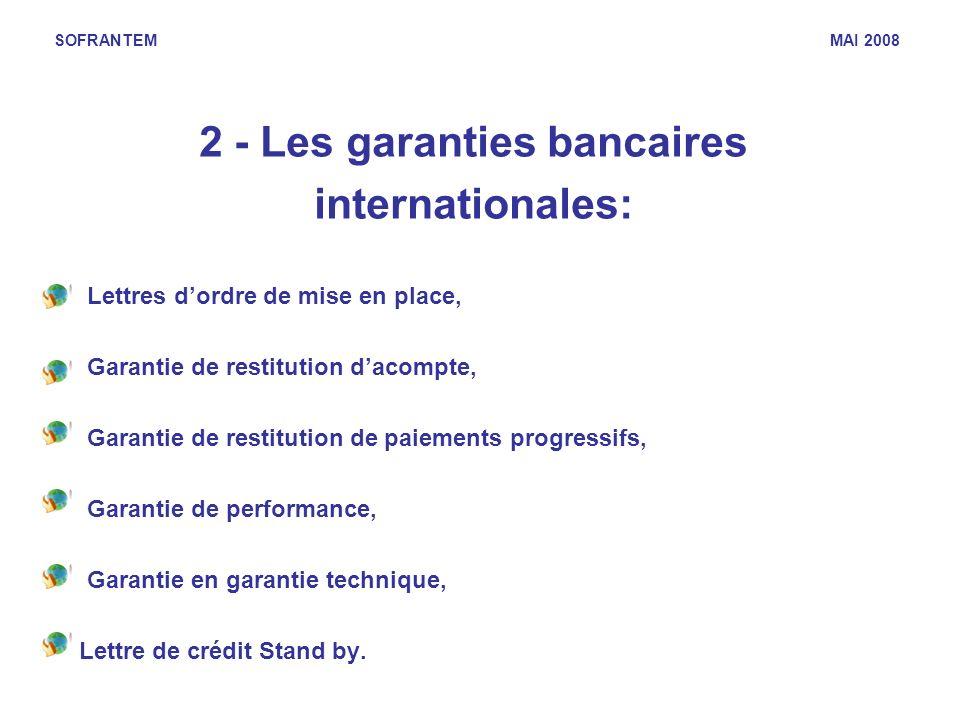 SOFRANTEM MAI 2008 2 - Les garanties bancaires internationales: -Lettres dordre de mise en place, -Garantie de restitution dacompte, -Garantie de rest