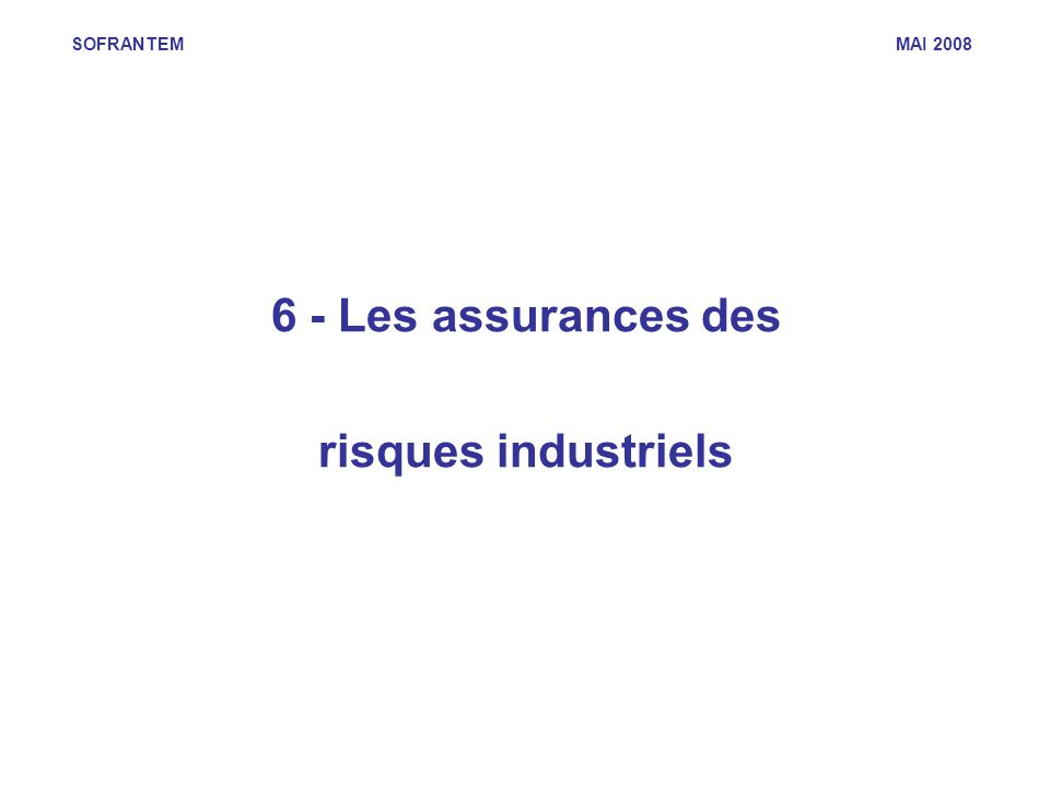 SOFRANTEM MAI 2008 6 - Les assurances des risques industriels