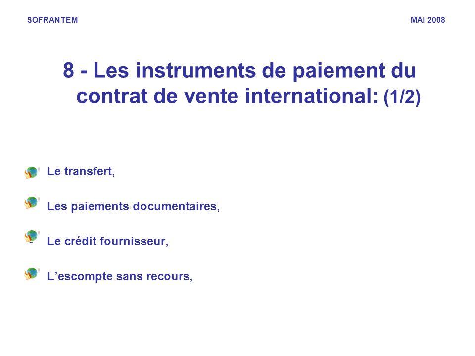 SOFRANTEM MAI 2008 8 - Les instruments de paiement du contrat de vente international: (1/2) -Le transfert, -Les paiements documentaires, -Le crédit fo