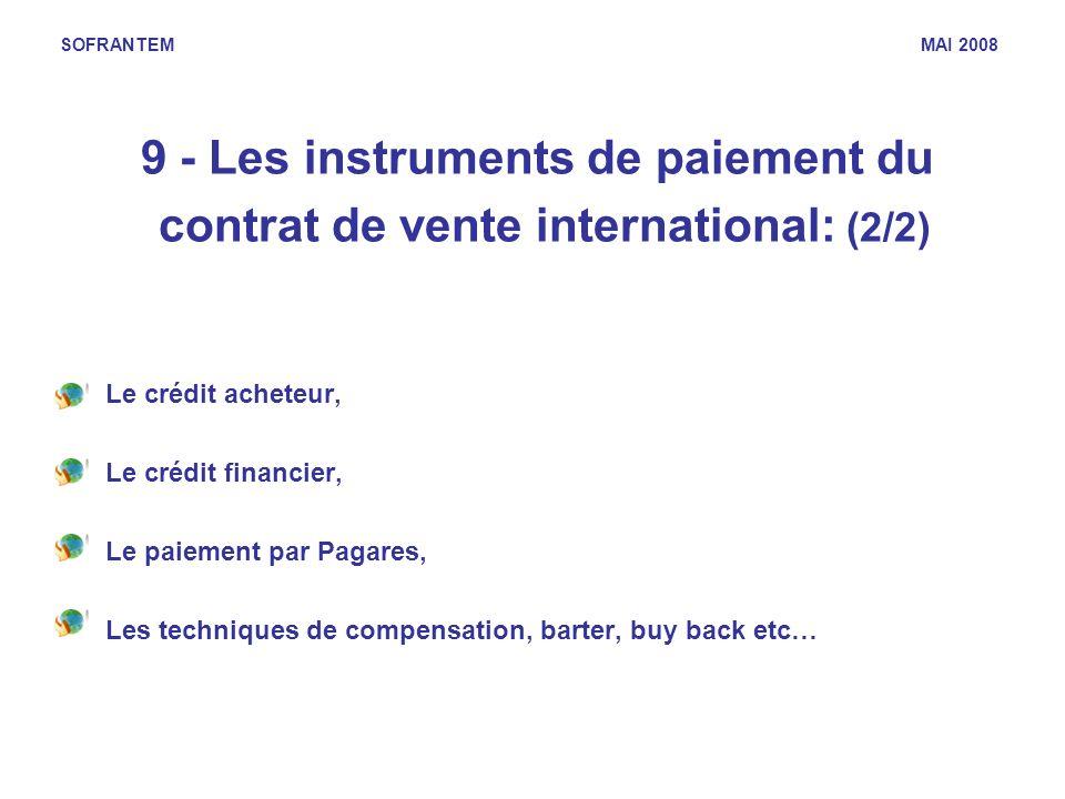 SOFRANTEM MAI 2008 9 - Les instruments de paiement du contrat de vente international: (2/2) -Le crédit acheteur, -Le crédit financier, -Le paiement pa
