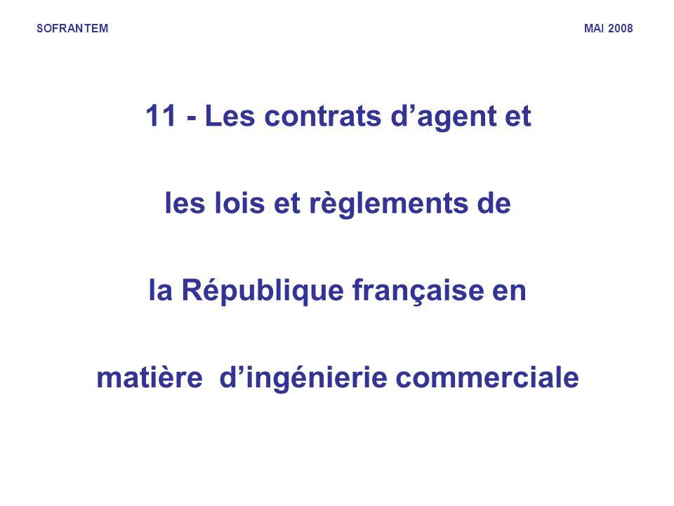 SOFRANTEM MAI 2008 11 - Les contrats dagent et les lois et règlements de la République française en matière dingénierie commerciale
