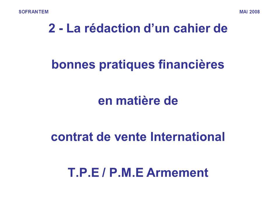 SOFRANTEM MAI 2008 2 - La rédaction dun cahier de bonnes pratiques financières en matière de contrat de vente International T.P.E / P.M.E Armement