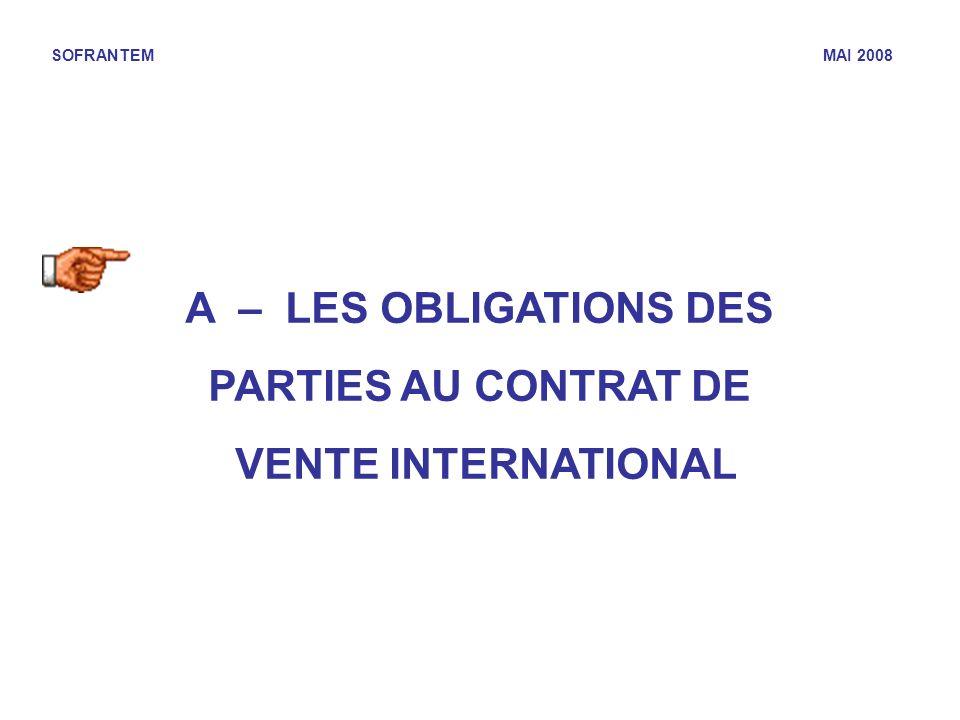 SOFRANTEM MAI 2008 A – LES OBLIGATIONS DES PARTIES AU CONTRAT DE VENTE INTERNATIONAL