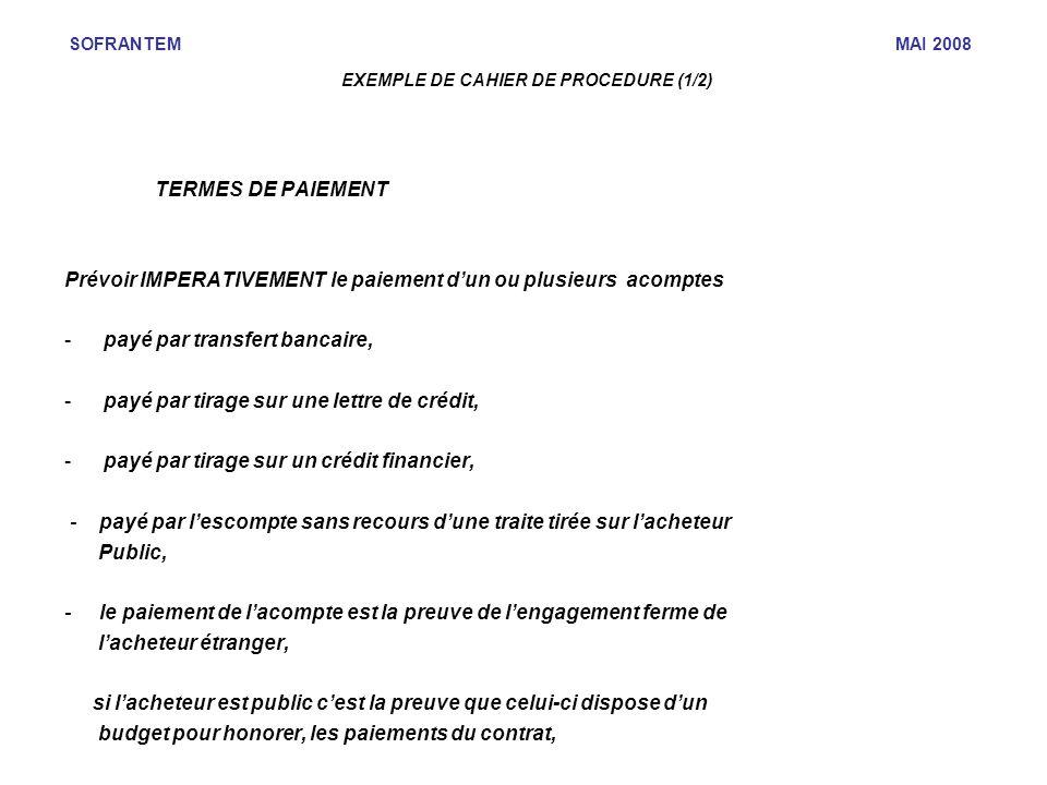 SOFRANTEM MAI 2008 EXEMPLE DE CAHIER DE PROCEDURE (1/2) TERMES DE PAIEMENT Prévoir IMPERATIVEMENT le paiement dun ou plusieurs acomptes -payé par tran