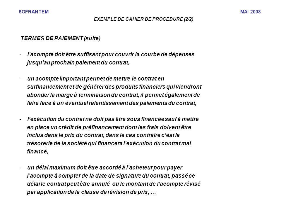 SOFRANTEM MAI 2008 EXEMPLE DE CAHIER DE PROCEDURE (2/2) TERMES DE PAIEMENT (suite) - lacompte doit être suffisant pour couvrir la courbe de dépenses j