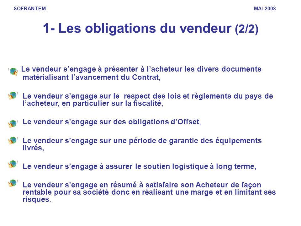 1- Les obligations du vendeur (2/2) Le vendeur sengage à présenter à lacheteur les divers documents matérialisant lavancement du Contrat, Le vendeur s