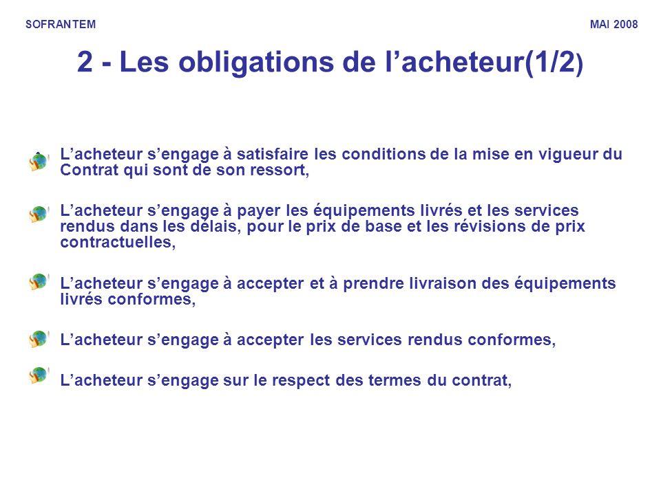 2 - Les obligations de lacheteur(1/2 ) Lacheteur sengage à satisfaire les conditions de la mise en vigueur du Contrat qui sont de son ressort, Lachete