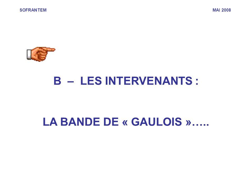 SOFRANTEM MAI 2008 B – LES INTERVENANTS : LA BANDE DE « GAULOIS »…..