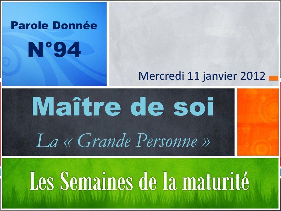 Maître de soi La « Grande Personne » Parole Donnée N°94 Mercredi 11 janvier 2012