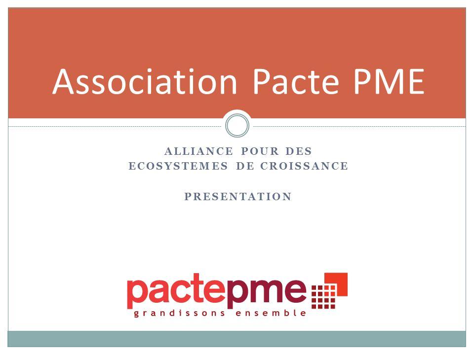 ALLIANCE POUR DES ECOSYSTEMES DE CROISSANCE PRESENTATION Association Pacte PME