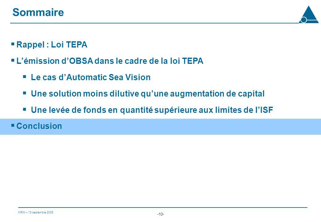 MRM – 13 septembre 2009 -13- Rappel : Loi TEPA Lémission dOBSA dans le cadre de la loi TEPA Le cas dAutomatic Sea Vision Une solution moins dilutive quune augmentation de capital Une levée de fonds en quantité supérieure aux limites de lISF Conclusion Sommaire