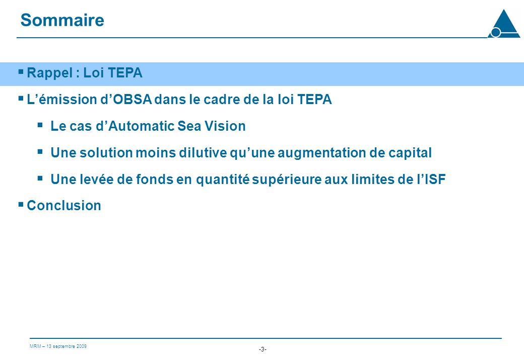 MRM – 13 septembre 2009 -3- Rappel : Loi TEPA Lémission dOBSA dans le cadre de la loi TEPA Le cas dAutomatic Sea Vision Une solution moins dilutive quune augmentation de capital Une levée de fonds en quantité supérieure aux limites de lISF Conclusion Sommaire