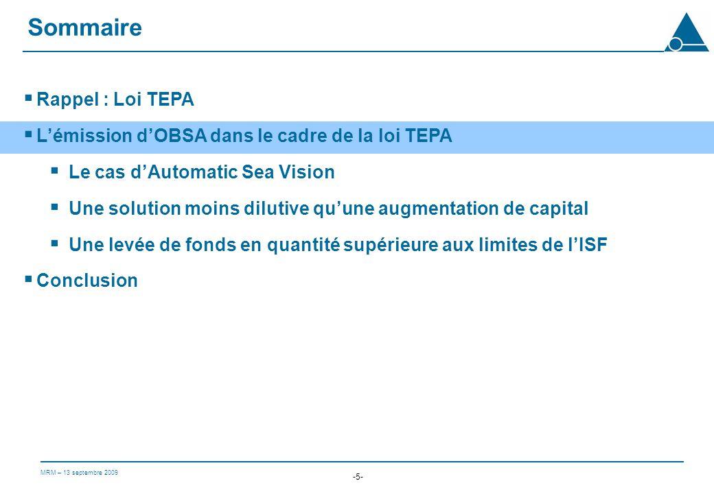 MRM – 13 septembre 2009 -5- Rappel : Loi TEPA Lémission dOBSA dans le cadre de la loi TEPA Le cas dAutomatic Sea Vision Une solution moins dilutive quune augmentation de capital Une levée de fonds en quantité supérieure aux limites de lISF Conclusion Sommaire