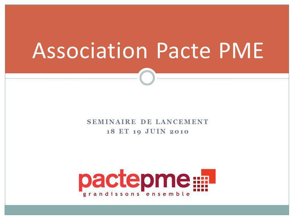 SEMINAIRE DE LANCEMENT 18 ET 19 JUIN 2010 Association Pacte PME