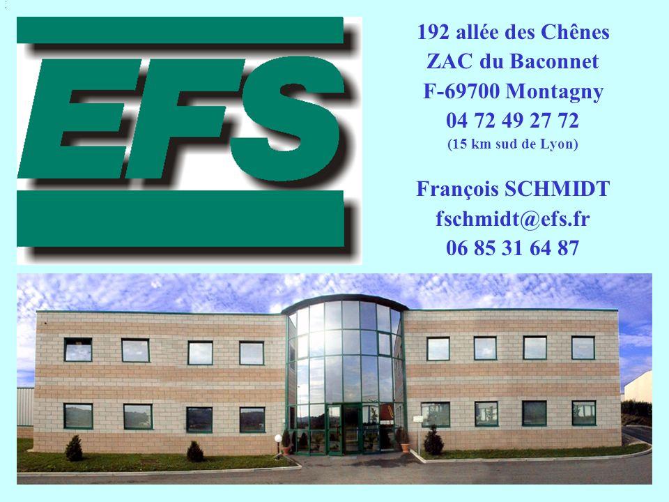 192 allée des Chênes ZAC du Baconnet F-69700 Montagny 04 72 49 27 72 (15 km sud de Lyon) François SCHMIDT fschmidt@efs.fr 06 85 31 64 87 PrésentationPrésentation