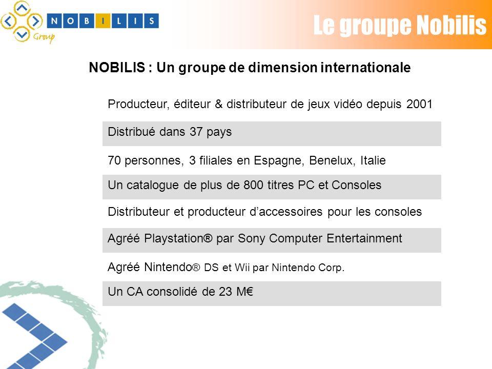 Le groupe Nobilis Un catalogue de plus de 800 titres PC et Consoles 70 personnes, 3 filiales en Espagne, Benelux, Italie Agréé Playstation® par Sony Computer Entertainment Agréé Nintendo ® DS et Wii par Nintendo Corp.