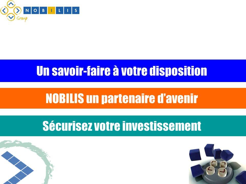 Un savoir-faire à votre disposition NOBILIS un partenaire davenir Sécurisez votre investissement