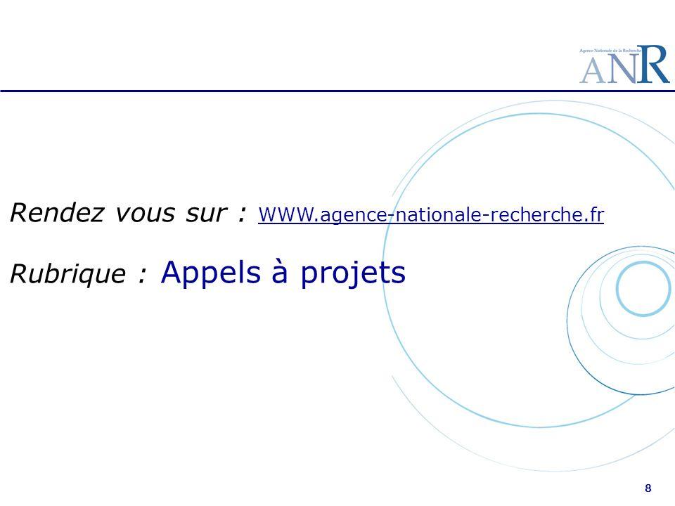 8 Rendez vous sur : WWW.agence-nationale-recherche.fr WWW.agence-nationale-recherche.fr Rubrique : Appels à projets