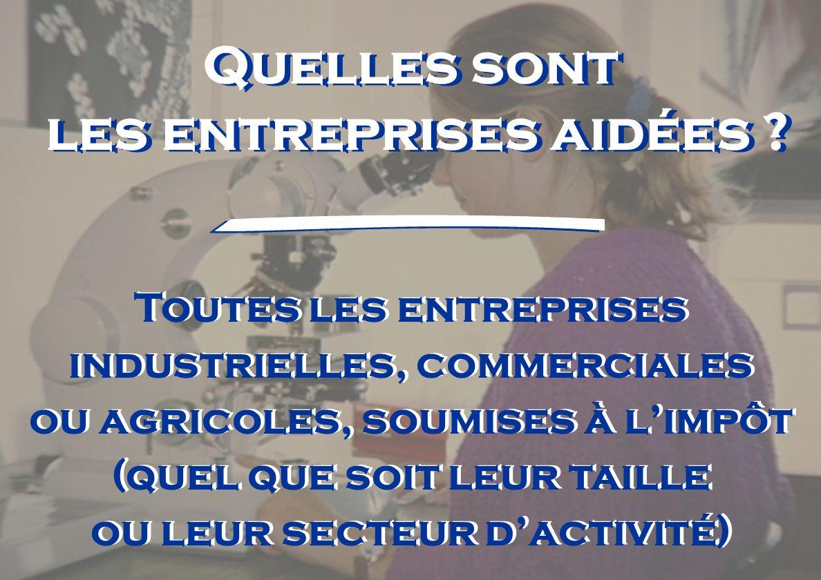 Quelles sont les entreprises aidées ? Toutes les entreprises industrielles, commerciales ou agricoles, soumises à limpôt (quel que soit leur taille ou