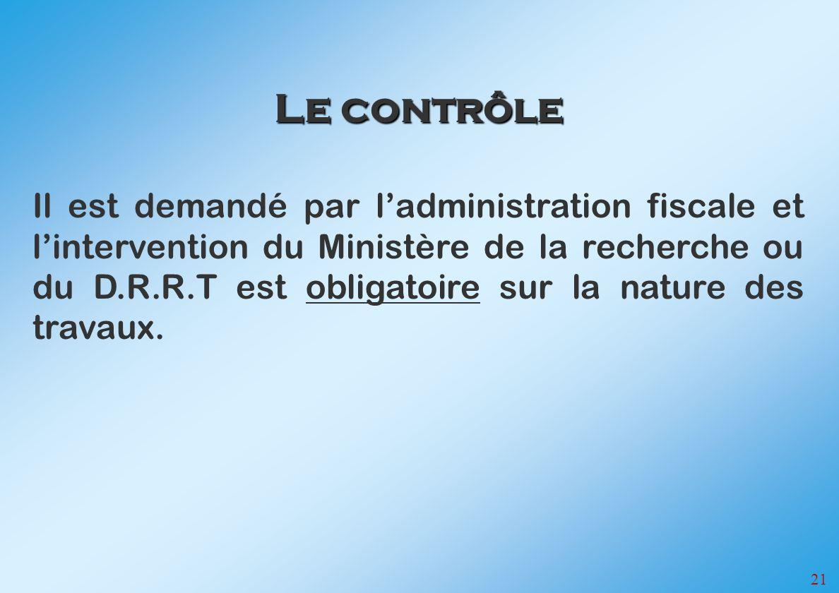 21 Il est demandé par ladministration fiscale et lintervention du Ministère de la recherche ou du D.R.R.T est obligatoire sur la nature des travaux. L