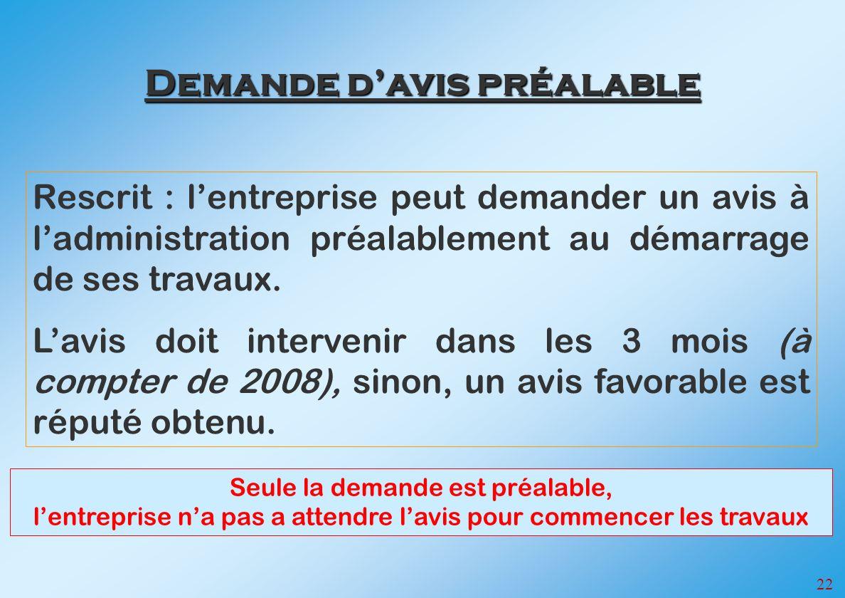 22 Demande davis préalable Rescrit : lentreprise peut demander un avis à ladministration préalablement au démarrage de ses travaux.