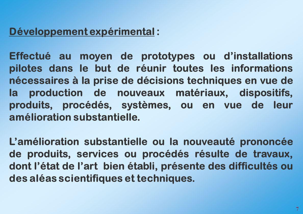 7 Développement expérimental : Effectué au moyen de prototypes ou dinstallations pilotes dans le but de réunir toutes les informations nécessaires à l