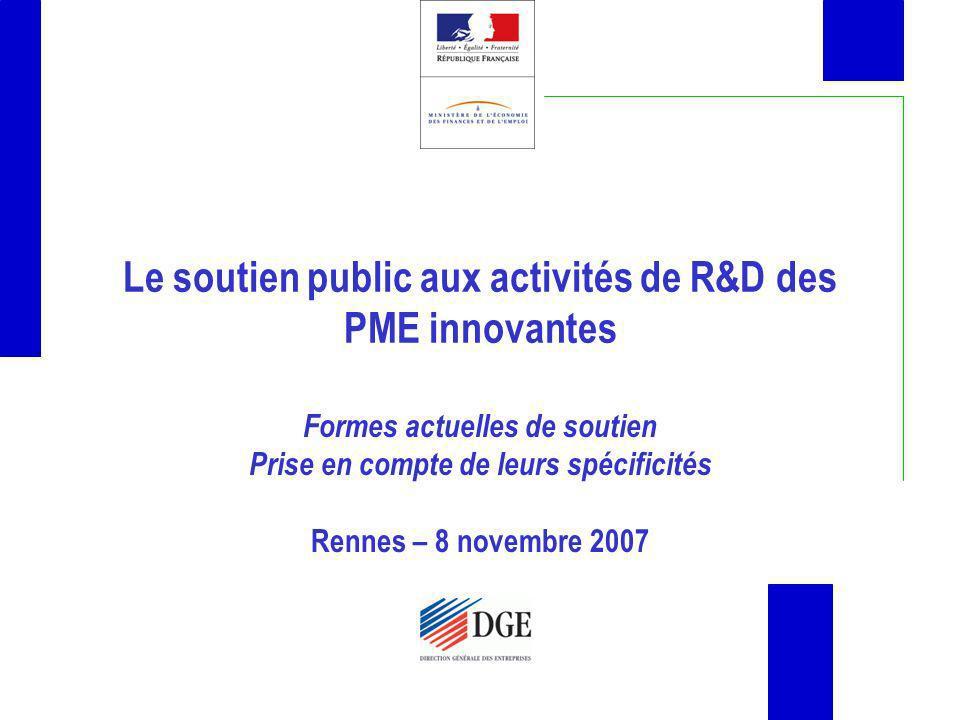 Le soutien public aux activités de R&D des PME innovantes Formes actuelles de soutien Prise en compte de leurs spécificités Rennes – 8 novembre 2007