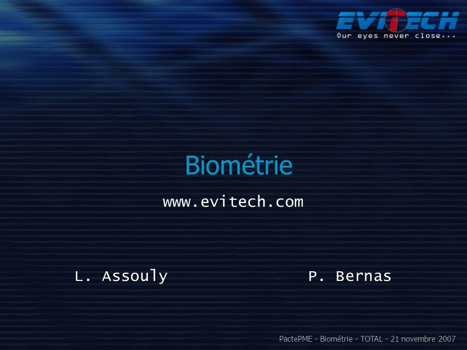 PactePME - Biométrie - TOTAL - 21 novembre 2007 EVITECH Jeune entreprise innovante de technologie Entreprise française spécialisée dans la vidéo surveillance intelligente Produits principaux : Eagle : protection militaire par V.S.I.