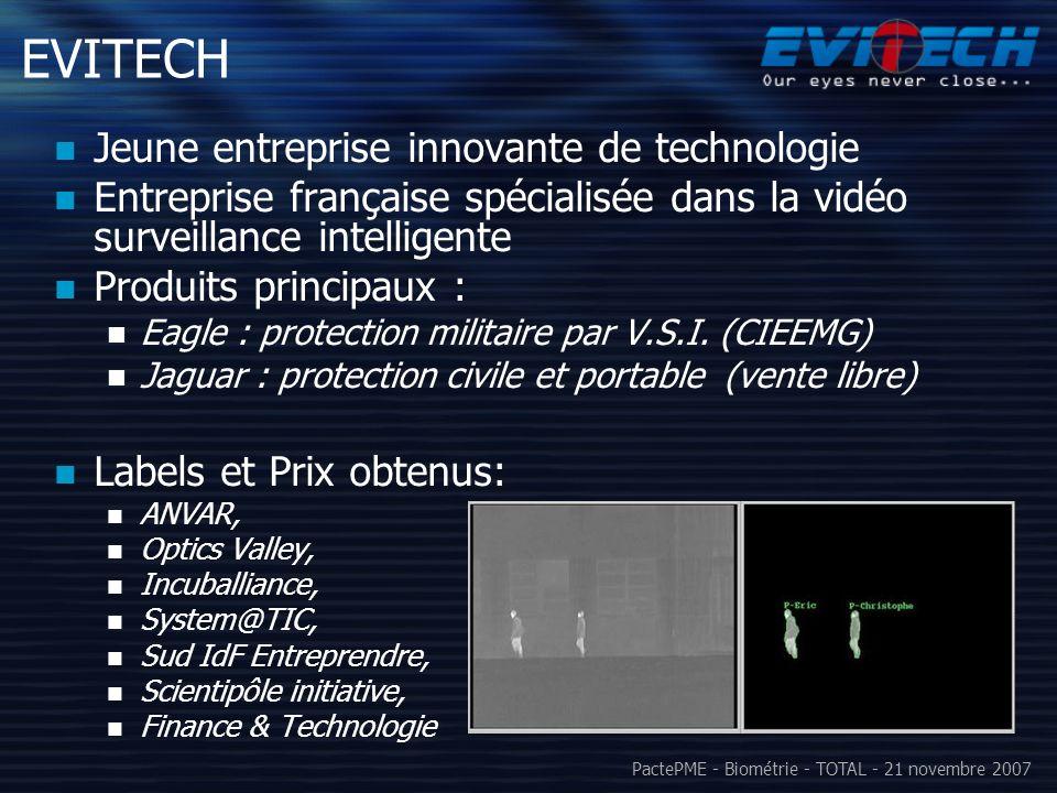 PactePME - Biométrie - TOTAL - 21 novembre 2007 EVITECH Jeune entreprise innovante de technologie Entreprise française spécialisée dans la vidéo surve