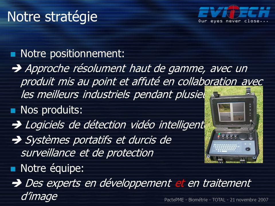 PactePME - Biométrie - TOTAL - 21 novembre 2007 Notre stratégie Notre positionnement: Approche résolument haut de gamme, avec un produit mis au point