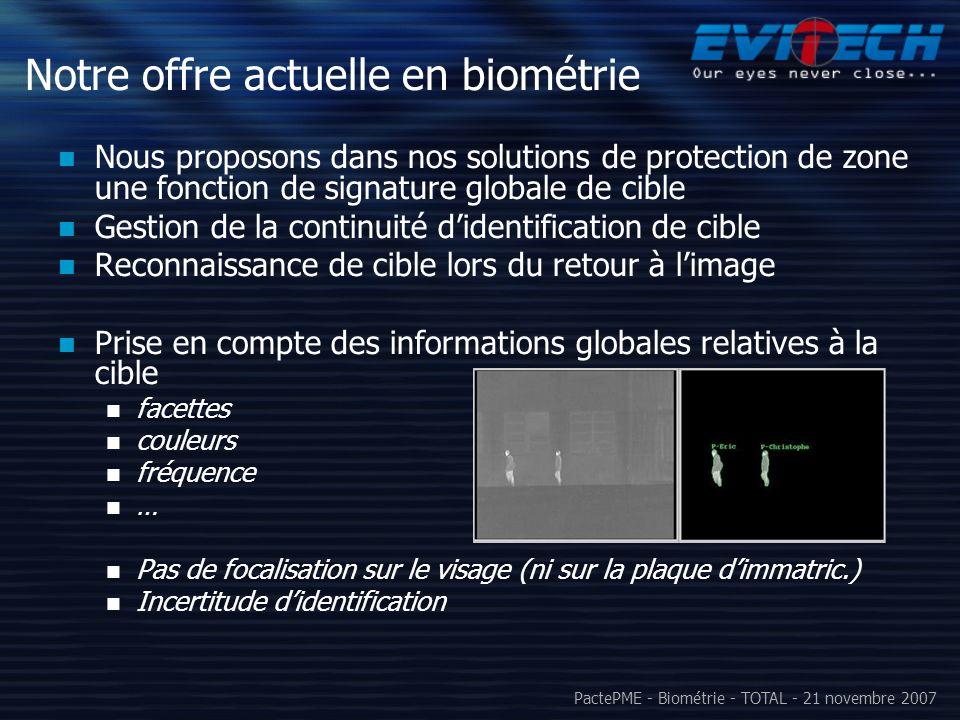 PactePME - Biométrie - TOTAL - 21 novembre 2007 Notre offre actuelle en biométrie Nous proposons dans nos solutions de protection de zone une fonction
