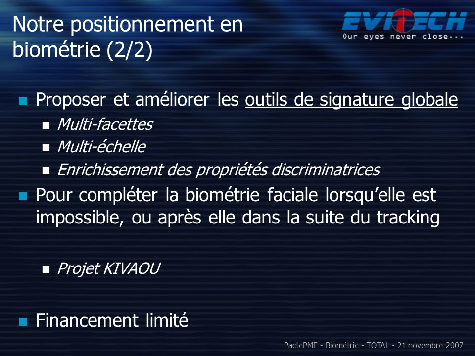 PactePME - Biométrie - TOTAL - 21 novembre 2007 Notre positionnement en biométrie (2/2) Proposer et améliorer les outils de signature globale Multi-fa