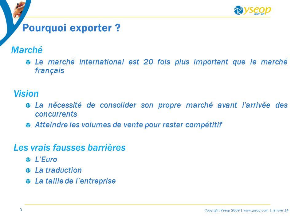 3 Copyright Yseop 2008 | www.yseop.com | janvier 14 Pourquoi exporter .