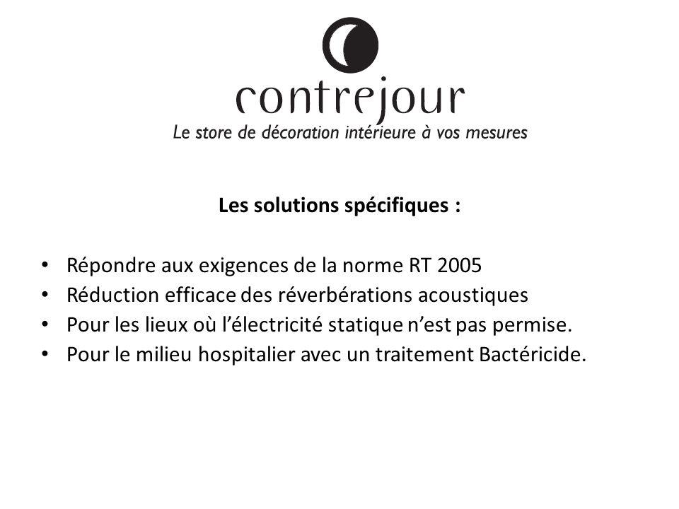 Le métier Les solutions spécifiques : Répondre aux exigences de la norme RT 2005 Réduction efficace des réverbérations acoustiques Pour les lieux où lélectricité statique nest pas permise.