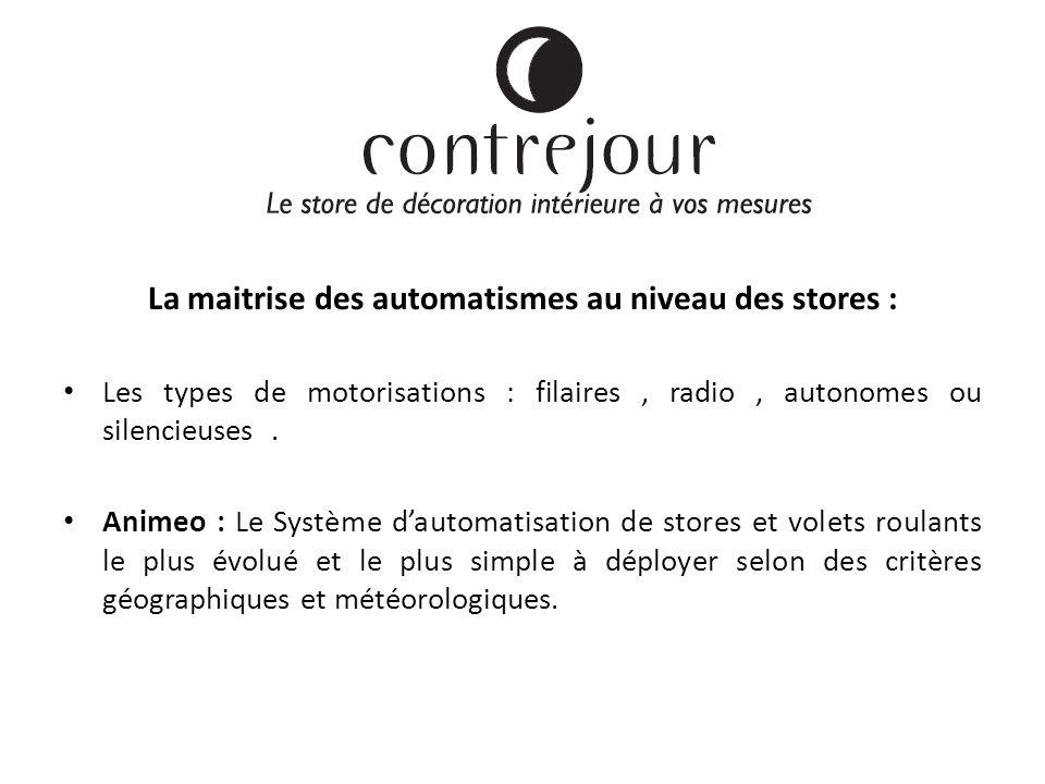 Le métier La maitrise des automatismes au niveau des stores : Les types de motorisations : filaires, radio, autonomes ou silencieuses.