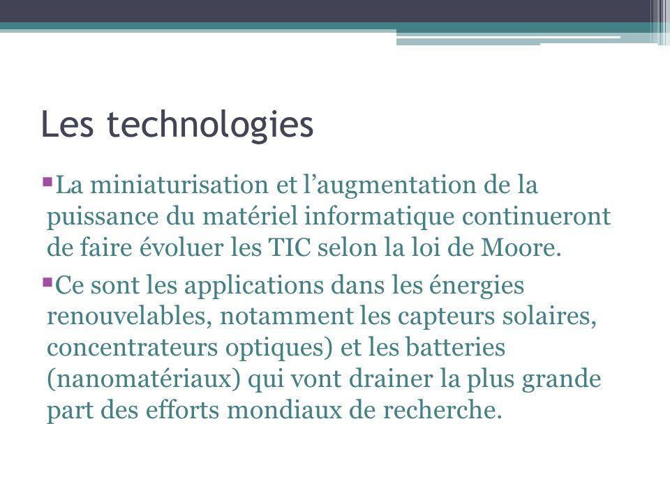 Les technologies La miniaturisation et laugmentation de la puissance du matériel informatique continueront de faire évoluer les TIC selon la loi de Moore.