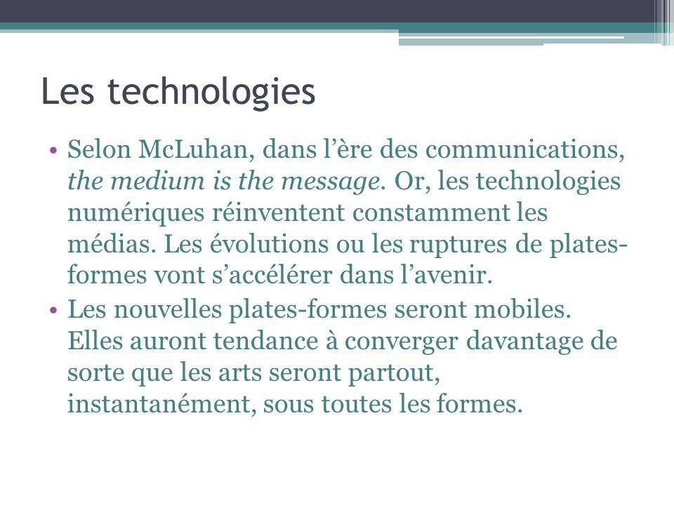 Les technologies Selon McLuhan, dans lère des communications, the medium is the message.