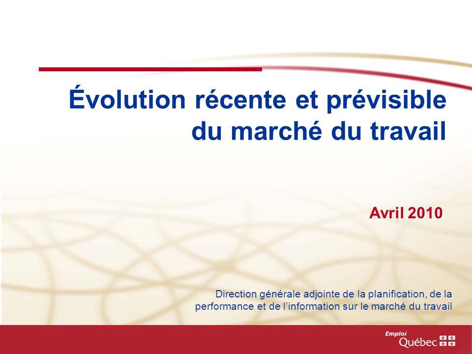 Évolution récente et prévisible du marché du travail Direction générale adjointe de la planification, de la performance et de linformation sur le marché du travail Avril 2010