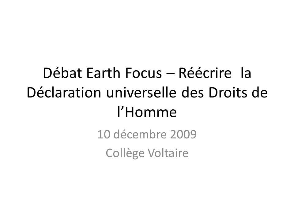 Débat Earth Focus – Réécrire la Déclaration universelle des Droits de lHomme 10 décembre 2009 Collège Voltaire