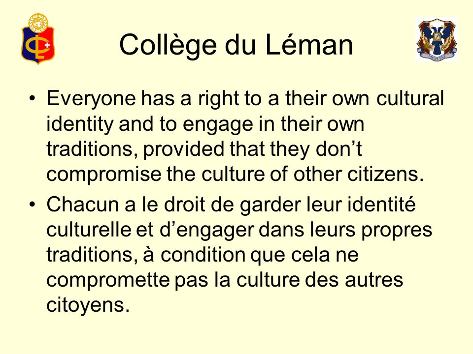 Collège du Léman All cultures and religions should be protected, respected and not discriminated against.