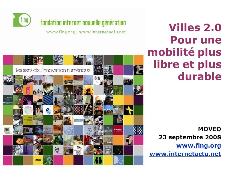 Villes 2.0 Pour une mobilité plus libre et plus durable MOVEO 23 septembre 2008 www.fing.org www.internetactu.net