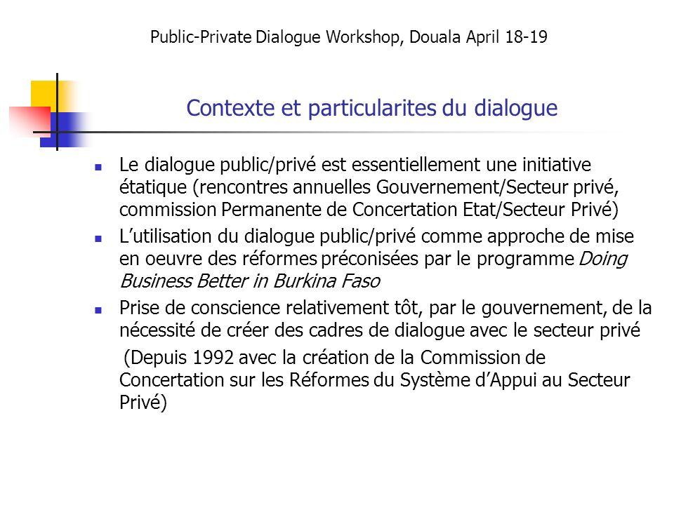 Contexte et particularites du dialogue Le dialogue public/privé est essentiellement une initiative étatique (rencontres annuelles Gouvernement/Secteur