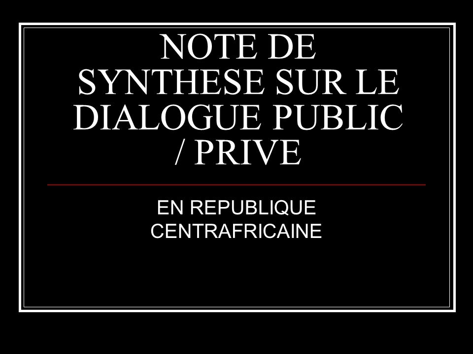 NOTE DE SYNTHESE SUR LE DIALOGUE PUBLIC / PRIVE EN REPUBLIQUE CENTRAFRICAINE