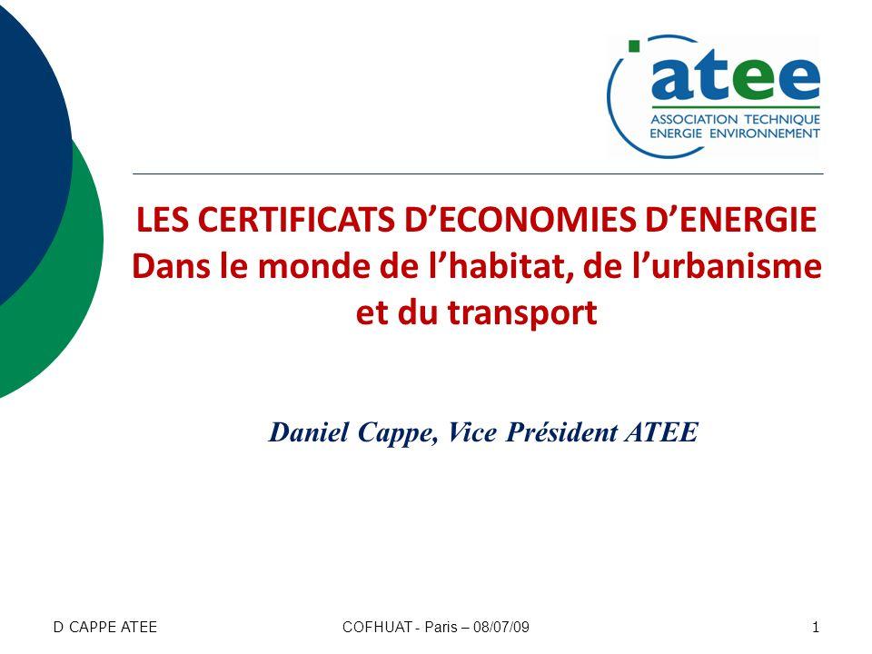 Sommaire 1/ Rappels sur les certificats déconomies dénergie 2/ Situation actuelle 3/ Evolution probable 2 COFHUAT - Paris – 08/07/09 D CAPPE ATEE